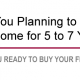 Are you planning to live in your home for the next 5 to seven years?