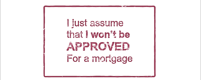 Many Americans just assume that they won't be approved for a home loan without even trying.