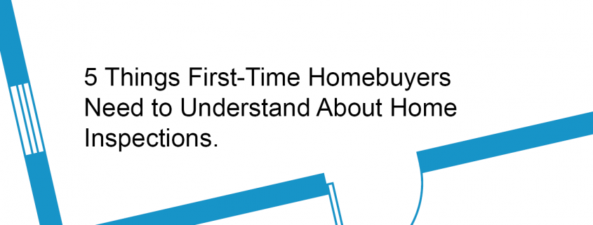5 Things first-time homebuyers need to know about home inspections.